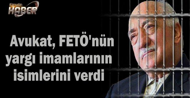 Avukat, FETÖ'nün yargı imamlarının isimlerini verdi
