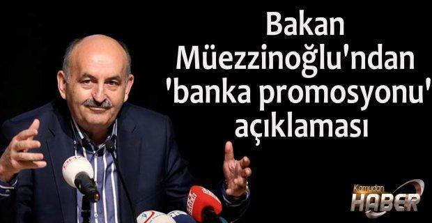 Bakan Müezzinoğlu'ndan 'banka promosyonu' açıklaması