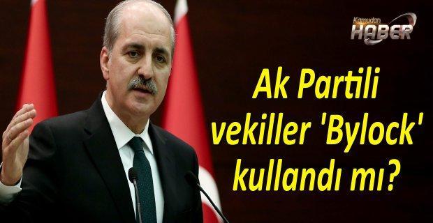 Başbakan Yardımcısı Numan Kurtulmuş, Ak Partili vekiller 'Bylock' kullandı mı sorusuna cevap verdi.