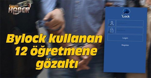 Bylock kullanan 12 öğretmene gözaltı