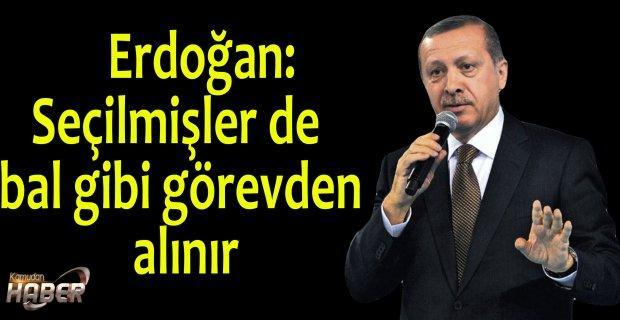 Cumhurbaşkanı Erdoğan: Seçilmişler de bal gibi görevden alınır