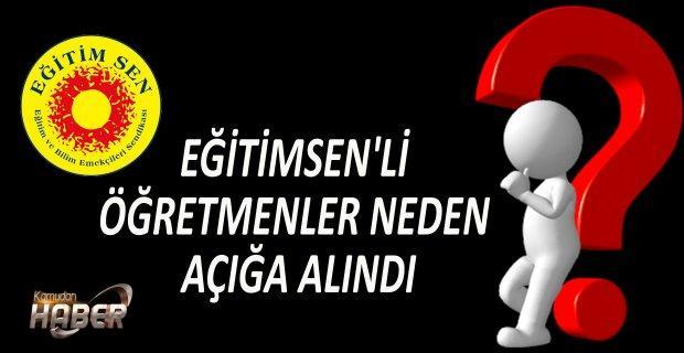 EĞİTİMSEN'Lİ ÖĞRETMENLER NEDEN AÇIĞA ALINDI...