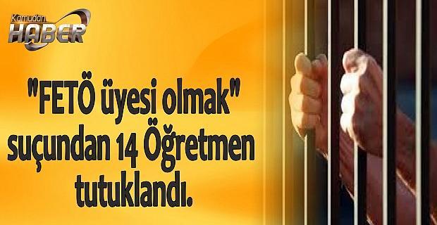 """""""FETÖ üyesi olmak""""  suçundan 14 Öğretmen  tutuklandı."""