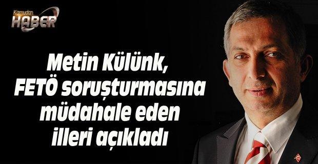 Metin Külünk, FETÖ soruşturmasına müdahale eden illeri açıkladı