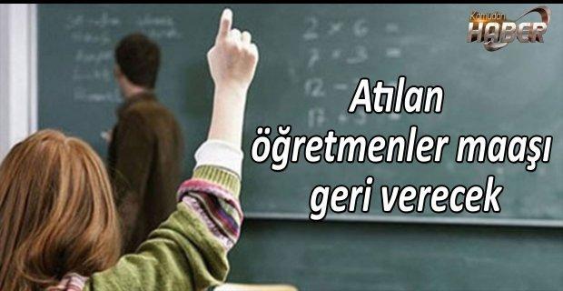 Milli Eğitim Bakanlığı (MEB), ihraç ettiği 28 bin öğretmenden eylül maaşının yarısını geri istedi.
