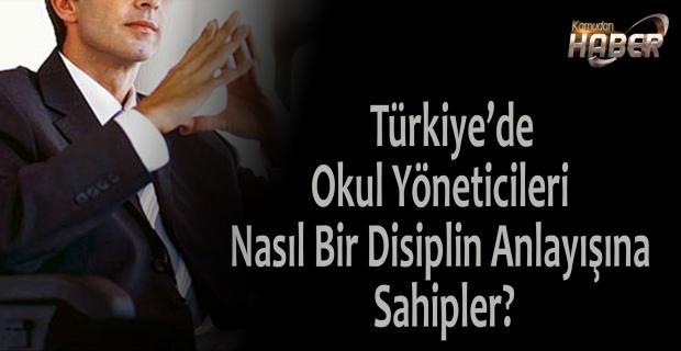 Türkiye'de Okul Yöneticileri Nasıl Bir Disiplin Anlayışına Sahipler?