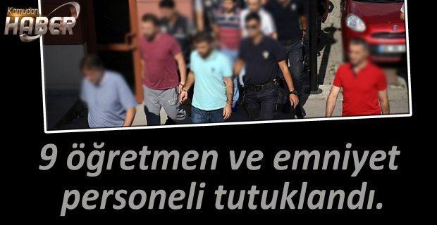 9 öğretmen ve emniyet personeli tutuklandı.
