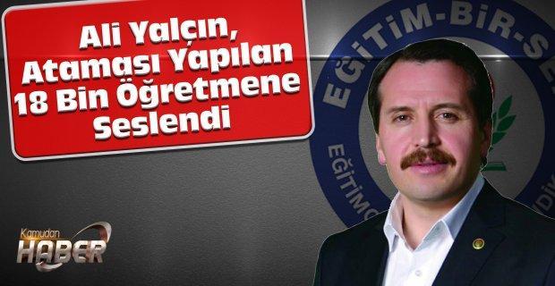 Ali Yalçın, Ataması Yapılan 18 Bin Öğretmene seslendi..