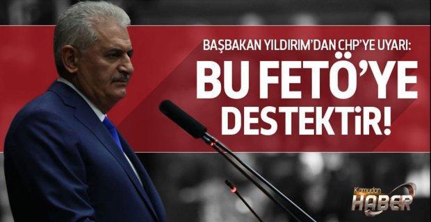Başbakan Yıldırım'dan CHP'ye: Bu FETÖ'ye destektir