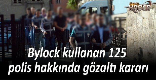 Bylock kullanan 125 polis hakkında gözaltı kararı