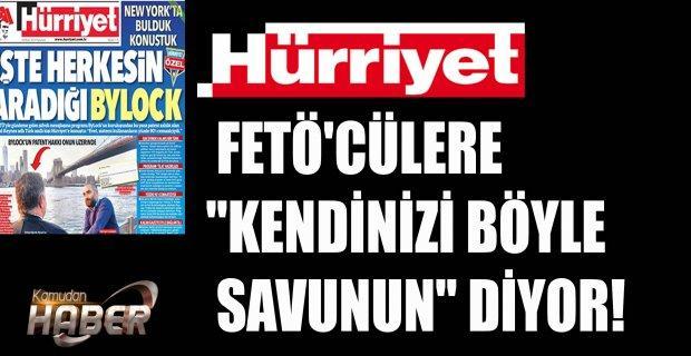 """HÜRRİYET FETÖ'CÜLERE """"KENDİNİZİ BÖYLE SAVUNUN"""" DİYOR!"""