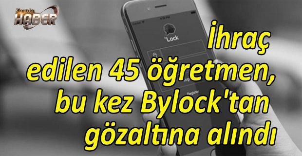 İhraç edilen 45 öğretmen, bu kez Bylock'tan gözaltına alındı