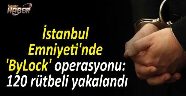 İstanbul Emniyeti'nde 'ByLock' operasyonu: 120 rütbeli yakalandı