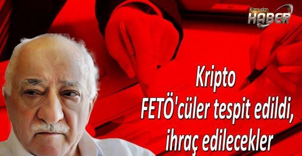 Kripto FETÖ'cüler tespit edildi, ihraç edilecekler