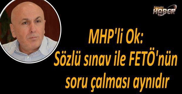 MHP'li Ok: Sözlü sınav ile FETÖ'nün soru çalması aynıdır
