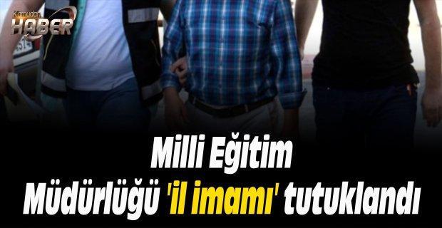 Milli Eğitim Müdürlüğü 'il imamı' tutuklandı