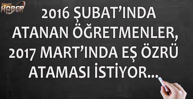 ÖĞRETMENLER, 2017 MART'INDA EŞ ÖZRÜ ATAMASI İSTİYOR