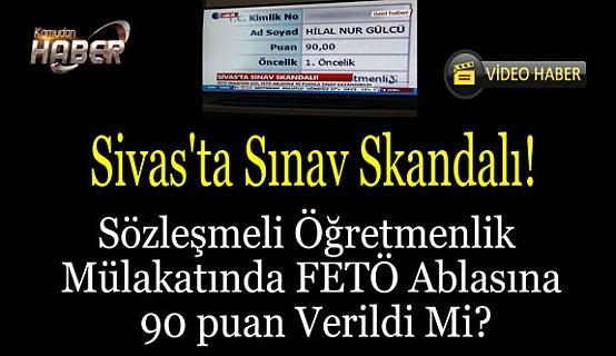 Sivas'ta Sınav Skandalı! Sözleşmeli Öğretmenlik Mülakatında FETÖ Ablasına 90 puan Verildi Mi?