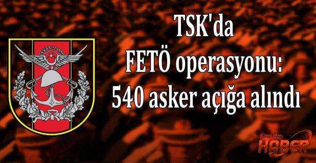 TSK'da FETÖ operasyonu: 540 asker açığa alındı