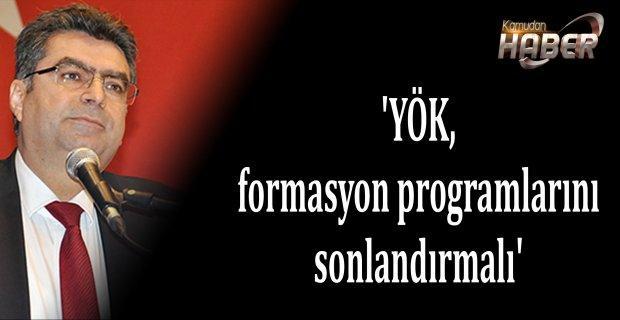 'YÖK, formasyon programlarını sonlandırmalı'