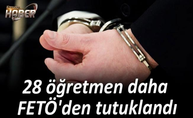 28 öğretmen daha FETÖ'den tutuklandı