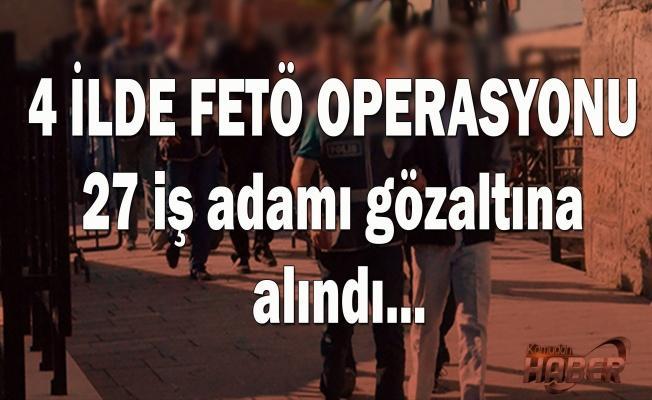 4 ilde 27 iş adamı FETÖ'den gözaltına alındı