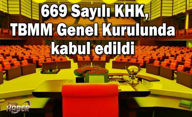 669 Sayılı KHK, TBMM Genel Kurulunda kabul edildi