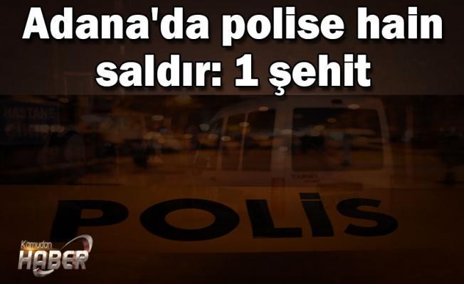 Adana'da polise hain saldır: 1 şehit