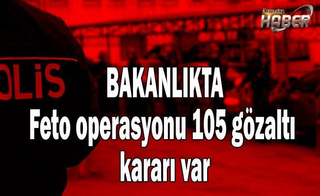Bakanlıkta Feto operasyonu 105 gözaltı kararı var