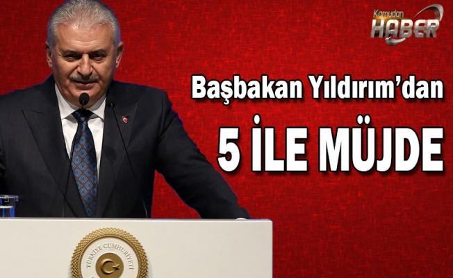 Başbakan Yıldırım'dan 5 İLE Müjde geldi!
