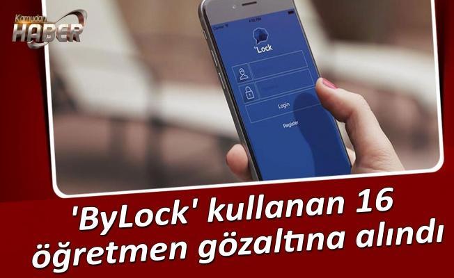 'ByLock' kullanan 16 öğretmen gözaltına alındı