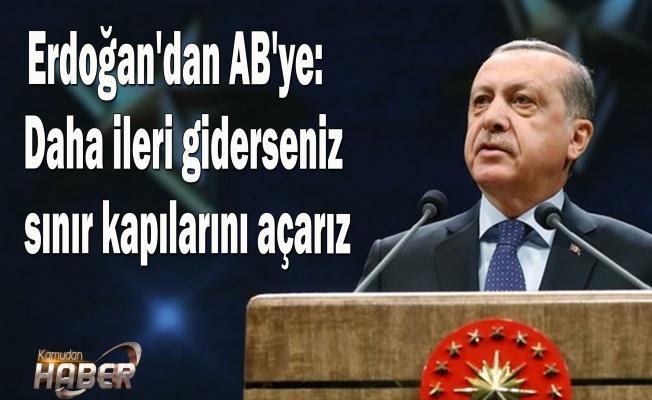 Erdoğan'dan AB'ye: Daha ileri giderseniz sınır kapılarını açarız