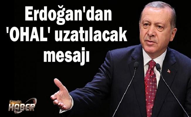 Erdoğan'dan 'OHAL' uzatılacak mesajı