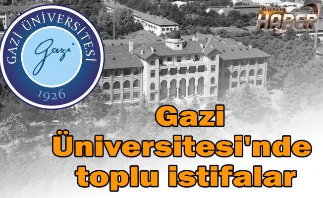 Gazi Üniversitesi'nde toplu istifalar