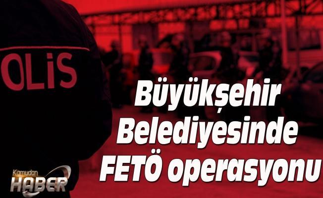İzmir Büyükşehir Belediyesinde FETÖ operasyonu