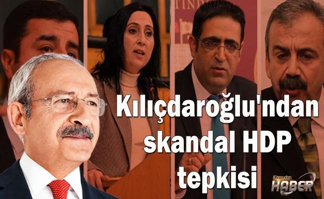 Kılıçdaroğlu'ndan skandal HDP tepkisi