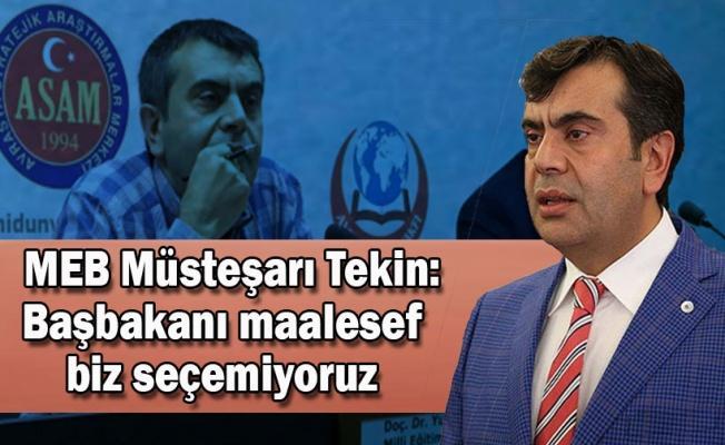 MEB Müsteşarı Tekin: Başbakanı maalesef biz seçemiyoruz