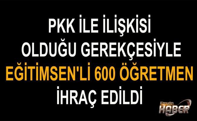 PKK İLE İLİŞKİSİ OLDUĞU GEREKÇESİYLE EĞİTİMSEN'Lİ 600 ÖĞRETMEN İHRAÇ EDİLDİ