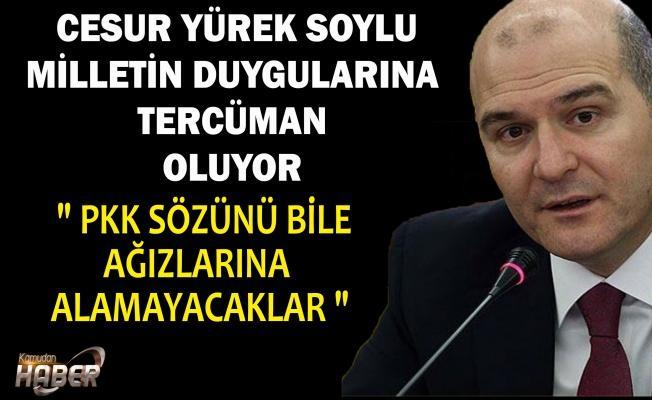 Süleyman Soylu : PKK Lafını Ağzına Almaya Cesaret Edemeyecekler