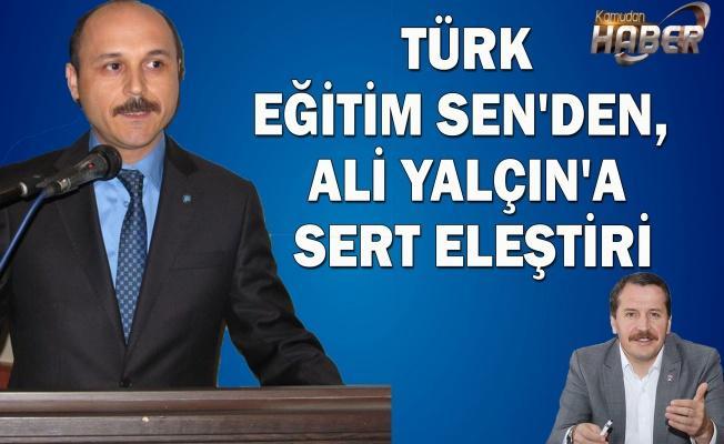 TÜRK EĞİTİM SEN'DEN,  ALİ YALÇIN'A SERT ELEŞTİRİ