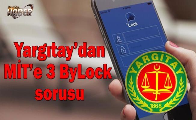 Yargıtay'dan MİT'e 3 ByLock sorusu