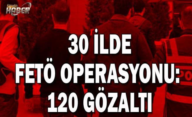 30 ilde FETÖ operasyonu: 120 gözaltı