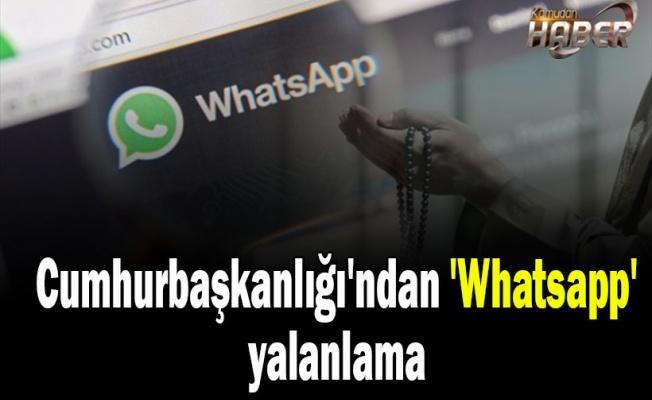 Cumhurbaşkanlığı'ndan 'Whatsapp' yalanlama