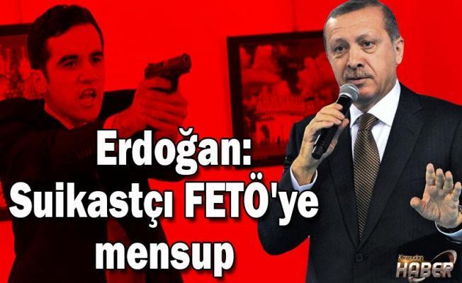 Erdoğan: Suikastçı FETÖ'ye mensup