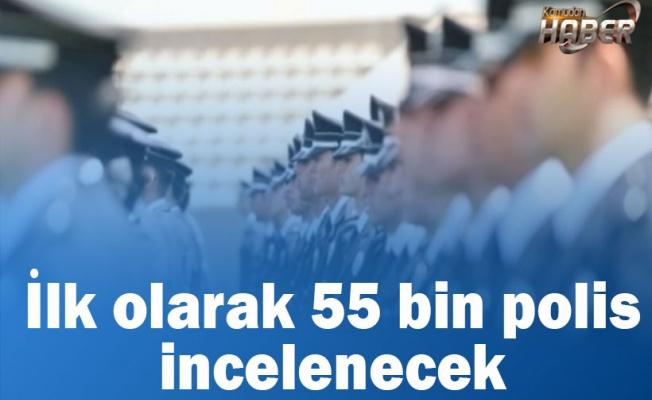 İlk olarak 55 bin polis incelenecek