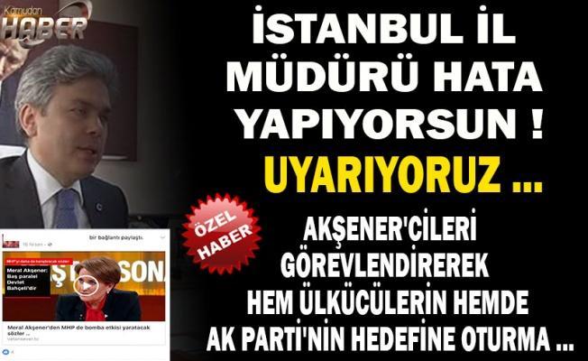 İstanbul İl Müdürü , Devlet BAHÇELİ Muhaliflerini Şube Müdürü Yaparak Hata Yapıyor