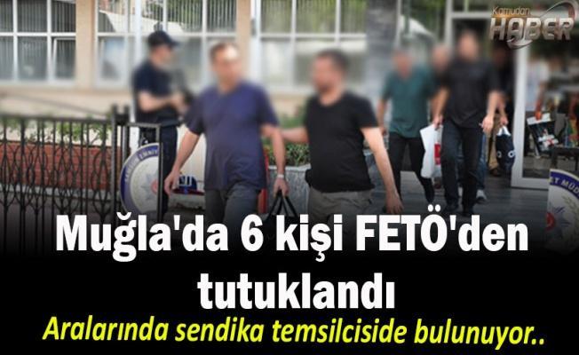 Muğla'da 6 kişi FETÖ'den tutuklandı