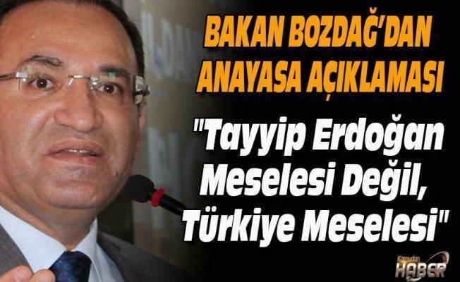 Bakan Bozdağ: Mesele Tayyip Erdoğan meselesi değil