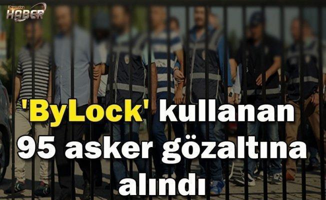 'ByLock' kullanan 95 asker gözaltına alındı