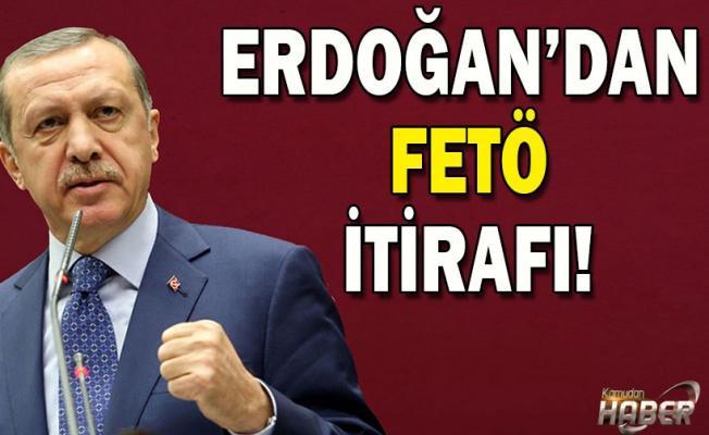 Erdoğan'dan FETÖ itirafı!